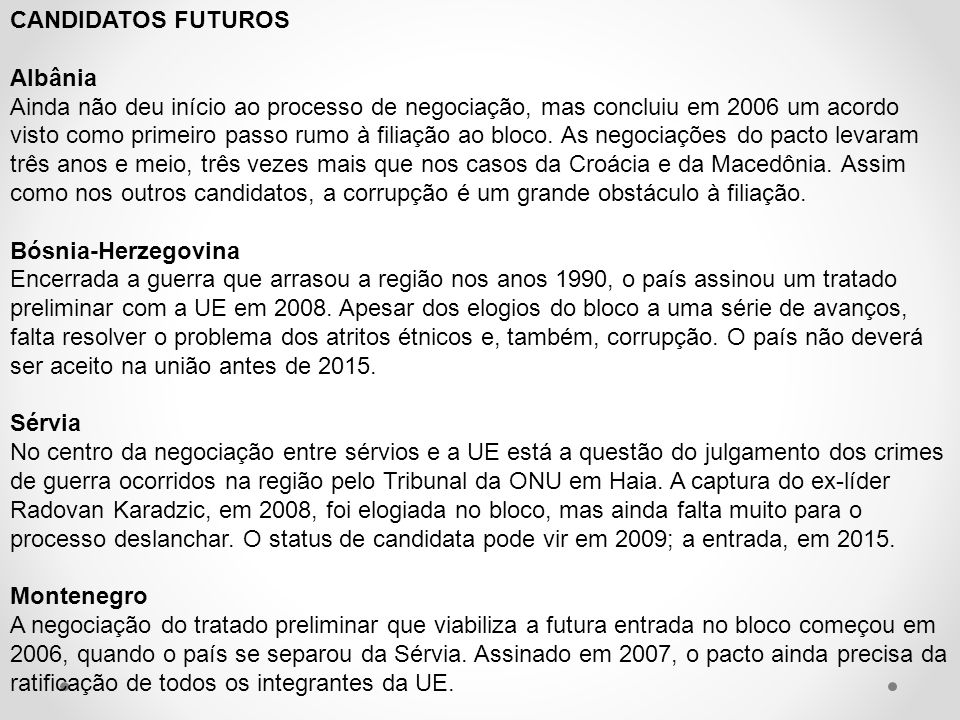 CANDIDATOS FUTUROS Albânia Ainda não deu início ao processo de negociação, mas concluiu em 2006 um acordo visto como primeiro passo rumo à filiação ao
