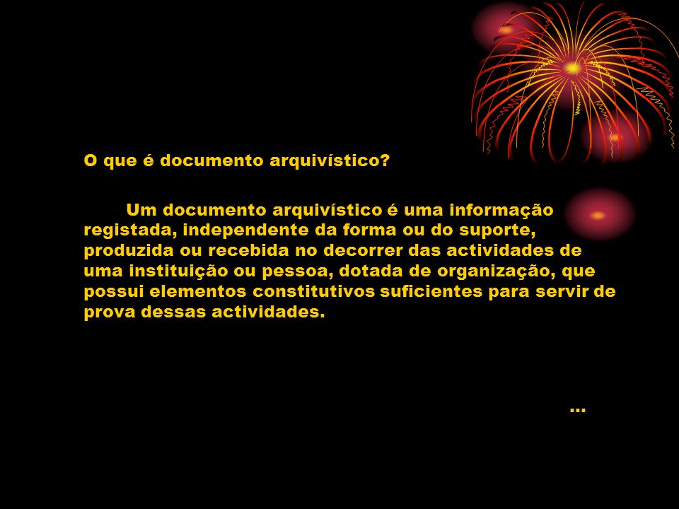 O que é documento arquivístico? Um documento arquivístico é uma informação registada, independente da forma ou do suporte, produzida ou recebida no de