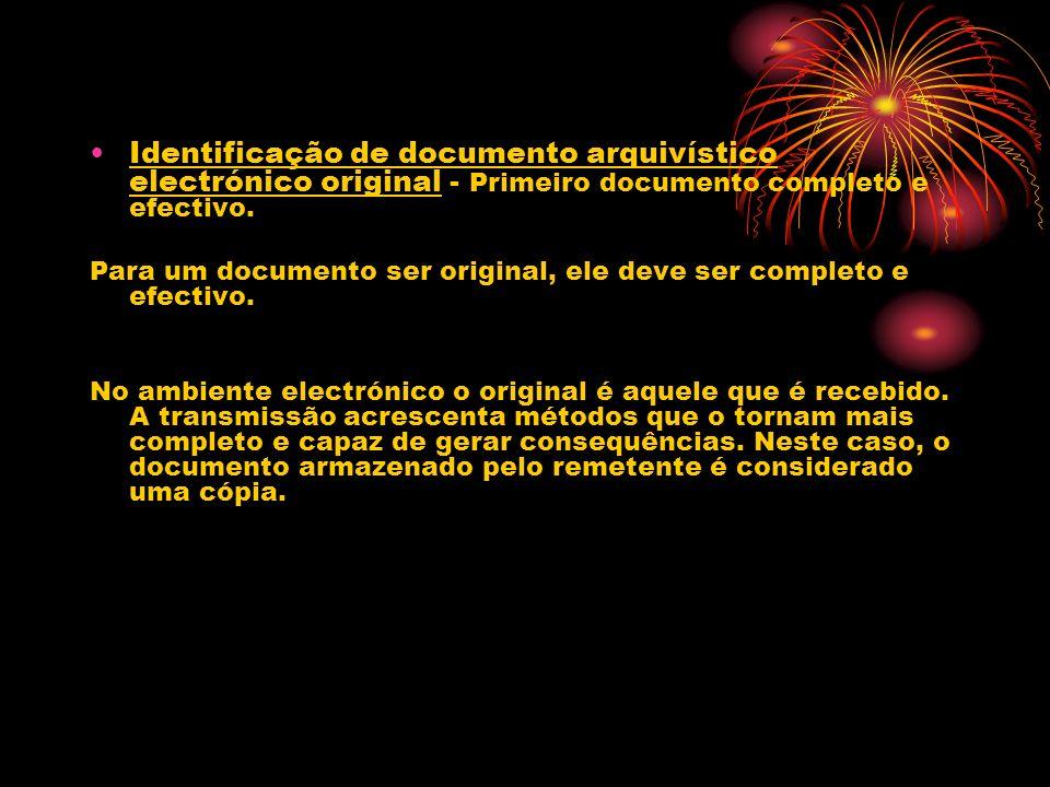Identificação de documento arquivístico electrónico original - Primeiro documento completo e efectivo. Para um documento ser original, ele deve ser co