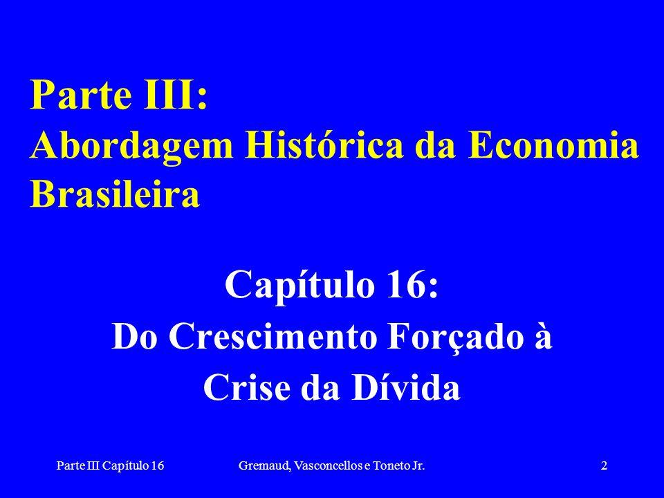 Parte III Capítulo 16Gremaud, Vasconcellos e Toneto Jr.3 Apresentação Os anos 70 foram um período conturbado do ponto de vista econômico: –choque do petróleo e rompimento do acordo internacional (Bretton Woods).