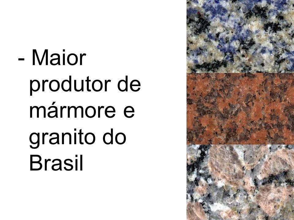 - Maior produtor de mármore e granito do Brasil