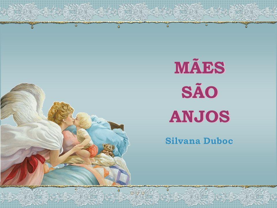 MÃES SÃO ANJOS MÃES SÃO ANJOS Silvana Duboc Silvana Duboc