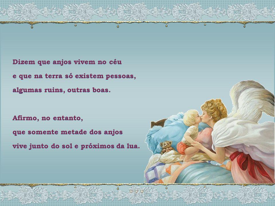 Dizem que anjos vivem no céu e que na terra só existem pessoas, algumas ruins, outras boas.