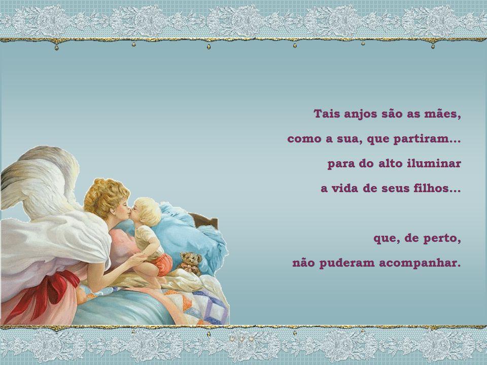 Tais anjos são as mães, como a sua, que partiram...