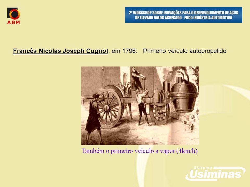 Francês Nicolas Joseph Cugnot, em 1796: Primeiro veículo autopropelido Também o primeiro veículo a vapor (4km/h)