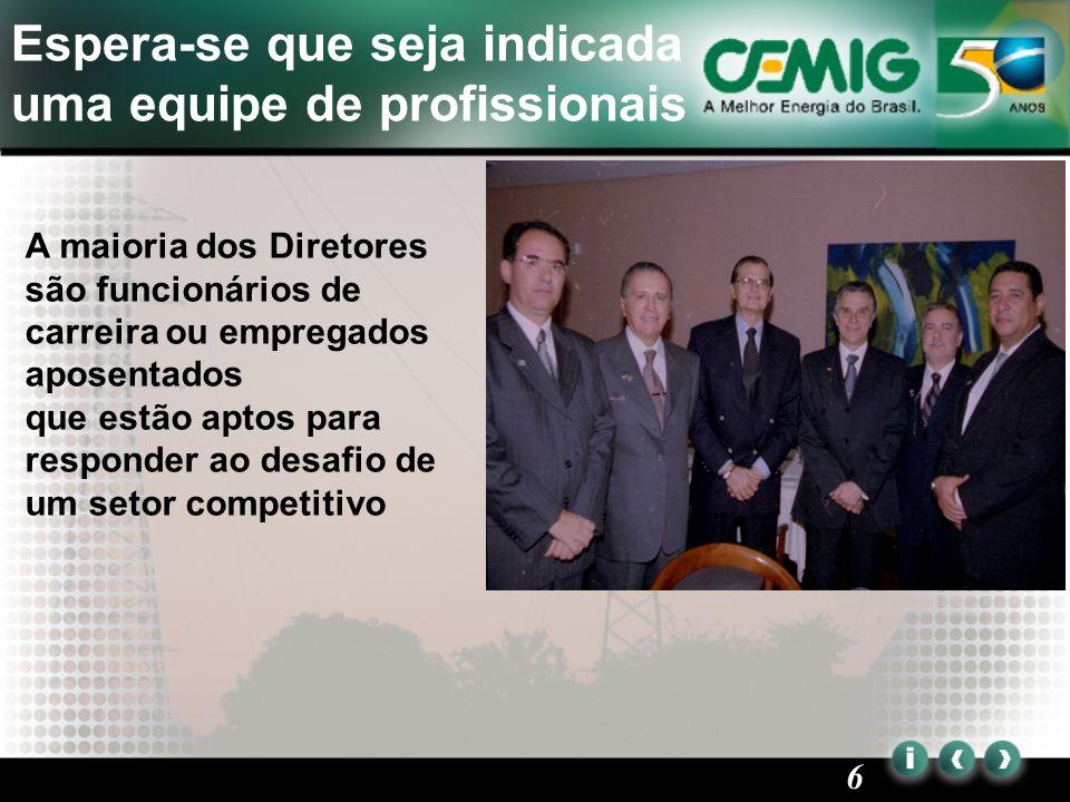 6 A maioria dos Diretores são funcionários de carreira ou empregados aposentados que estão aptos para responder ao desafio de um setor competitivo Espera-se que seja indicada uma equipe de profissionais