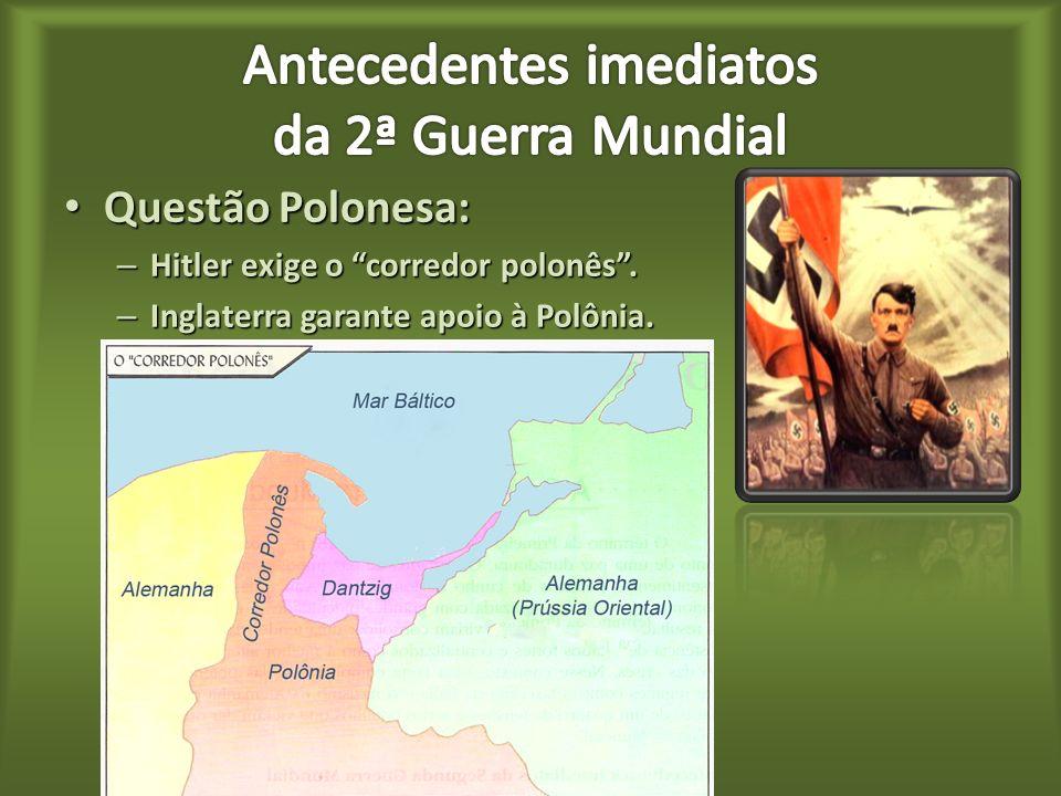 Questão Polonesa: Questão Polonesa: – Hitler exige o corredor polonês.