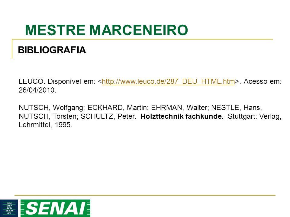 MESTRE MARCENEIRO LEUCO. Disponível em:. Acesso em: 26/04/2010.http://www.leuco.de/287_DEU_HTML.htm NUTSCH, Wolfgang; ECKHARD, Martin; EHRMAN, Walter;