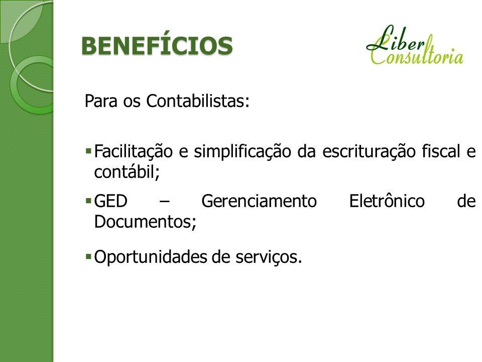 BENEFÍCIOS Para os Contabilistas: Facilitação e simplificação da escrituração fiscal e contábil; GED – Gerenciamento Eletrônico de Documentos; Oportun