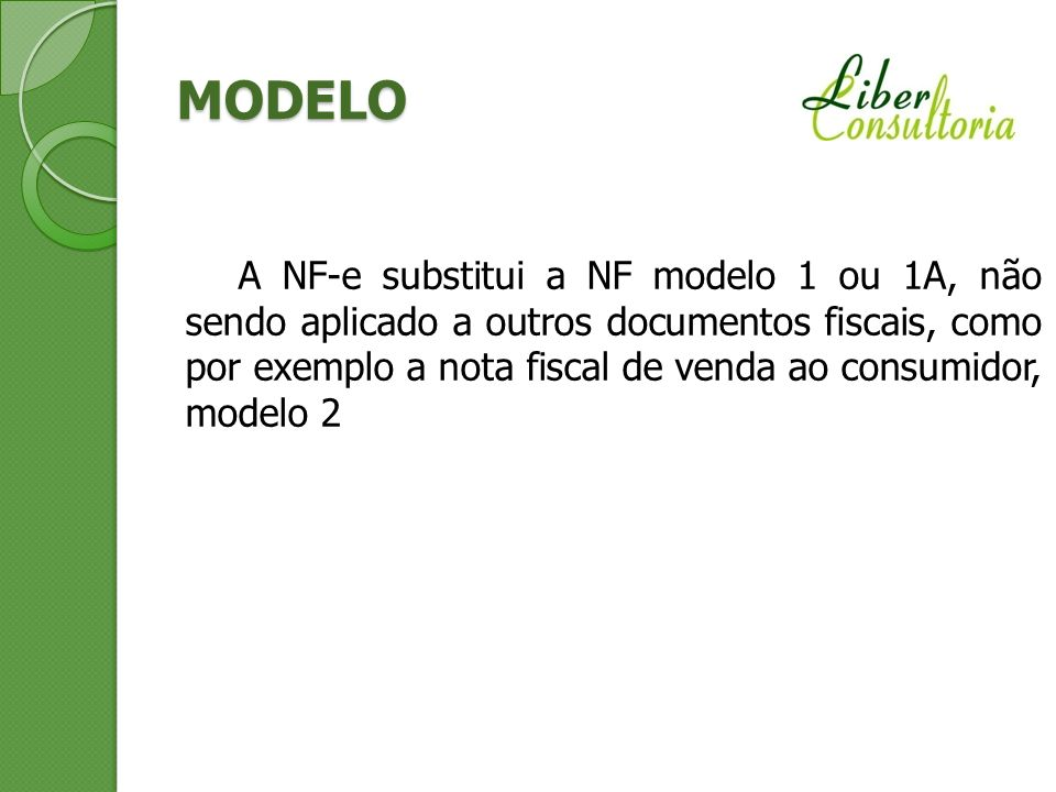 A NF-e substitui a NF modelo 1 ou 1A, não sendo aplicado a outros documentos fiscais, como por exemplo a nota fiscal de venda ao consumidor, modelo 2