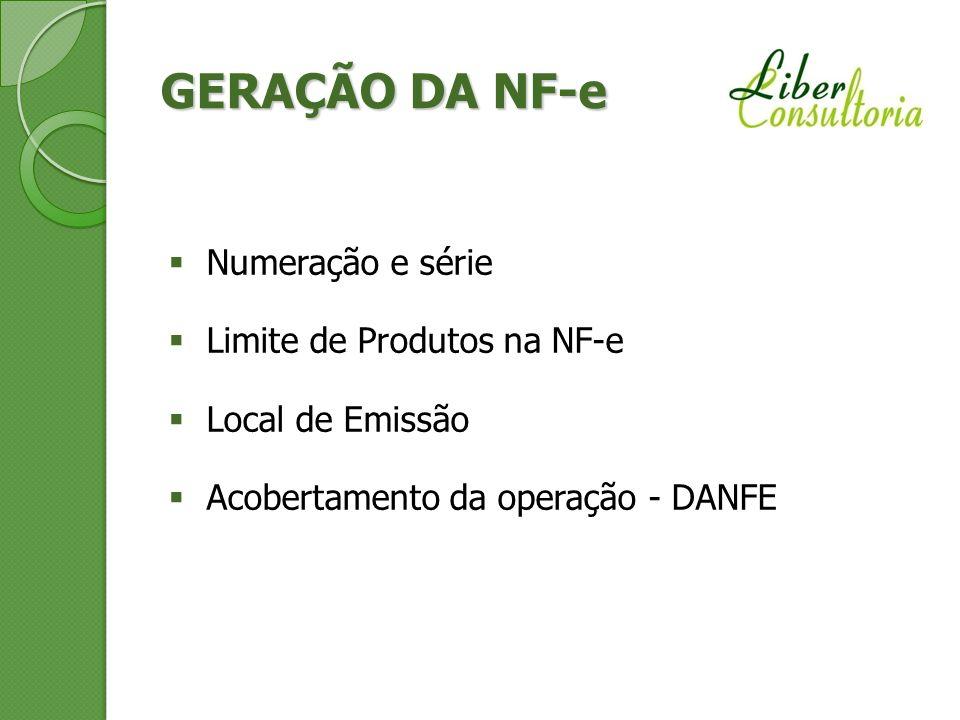 GERAÇÃO DA NF-e Numeração e série Limite de Produtos na NF-e Local de Emissão Acobertamento da operação - DANFE