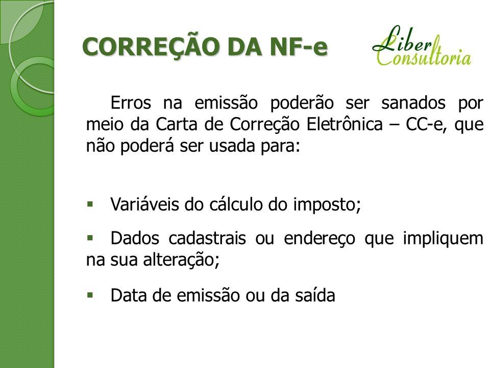CORREÇÃO DA NF-e Erros na emissão poderão ser sanados por meio da Carta de Correção Eletrônica – CC-e, que não poderá ser usada para: Variáveis do cál