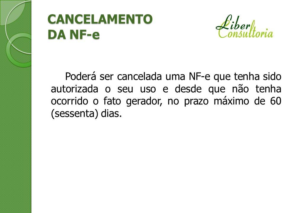 CANCELAMENTO DA NF-e Poderá ser cancelada uma NF-e que tenha sido autorizada o seu uso e desde que não tenha ocorrido o fato gerador, no prazo máximo