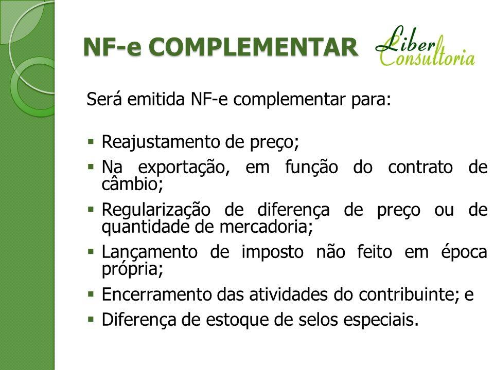 NF-e COMPLEMENTAR Será emitida NF-e complementar para: Reajustamento de preço; Na exportação, em função do contrato de câmbio; Regularização de difere