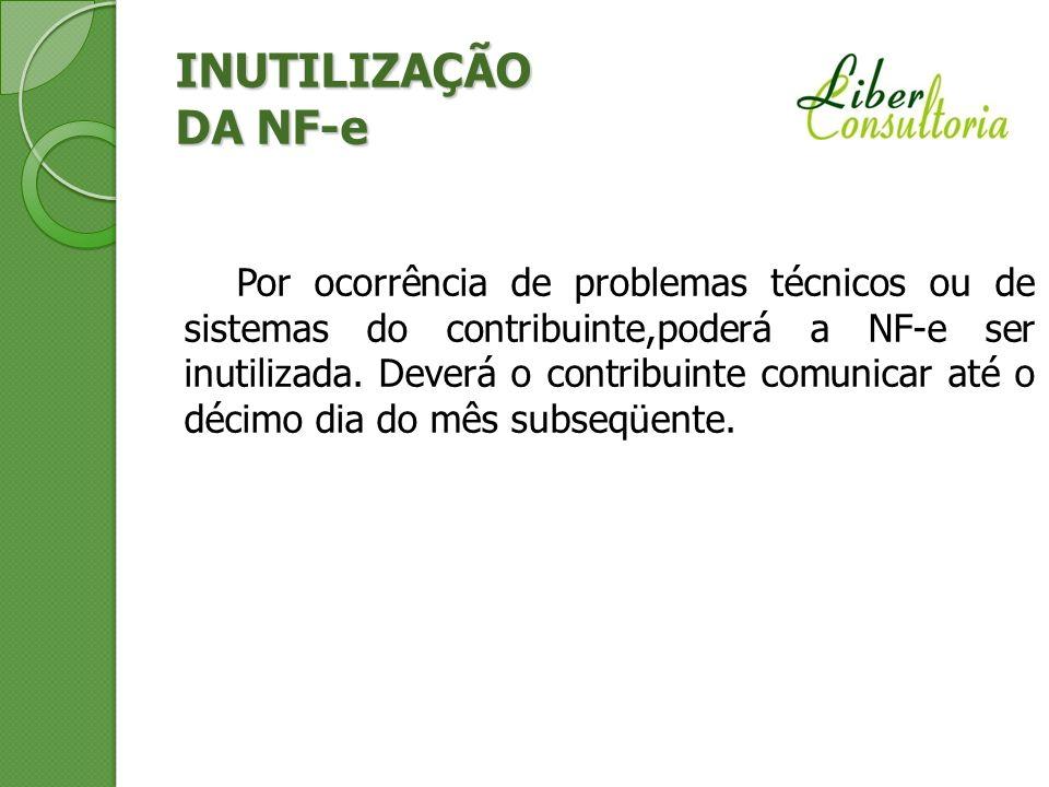 INUTILIZAÇÃO DA NF-e Por ocorrência de problemas técnicos ou de sistemas do contribuinte,poderá a NF-e ser inutilizada. Deverá o contribuinte comunica