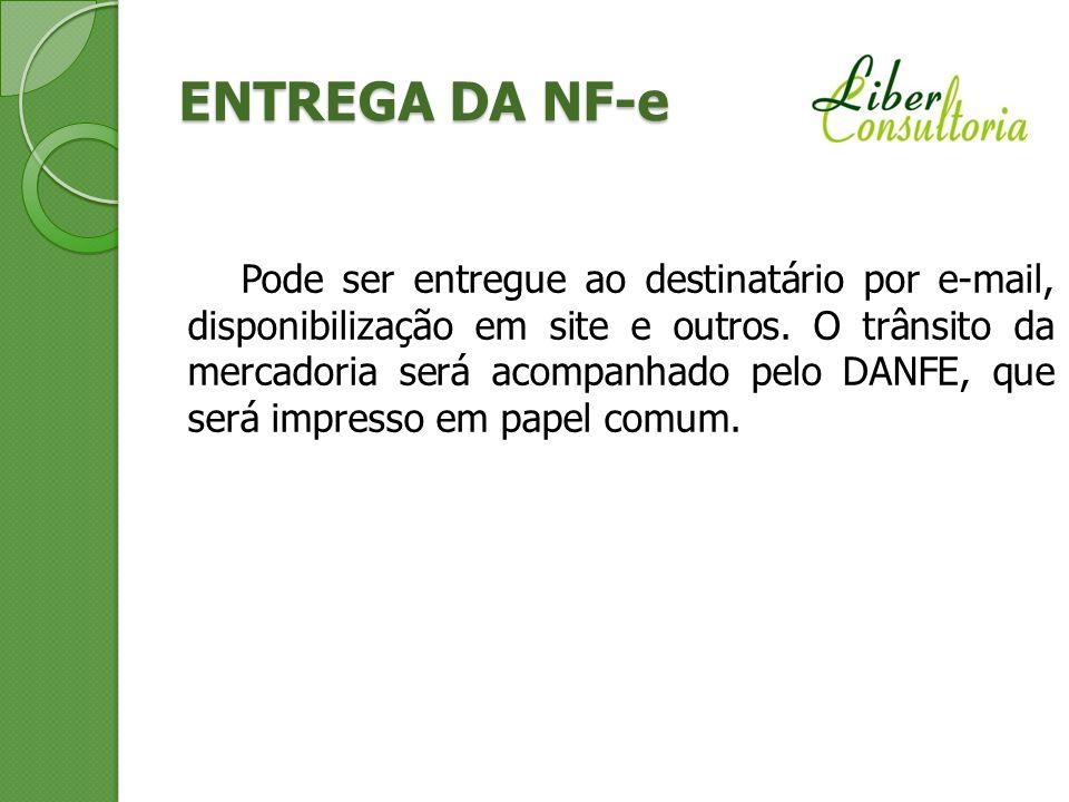 ENTREGA DA NF-e Pode ser entregue ao destinatário por e-mail, disponibilização em site e outros. O trânsito da mercadoria será acompanhado pelo DANFE,