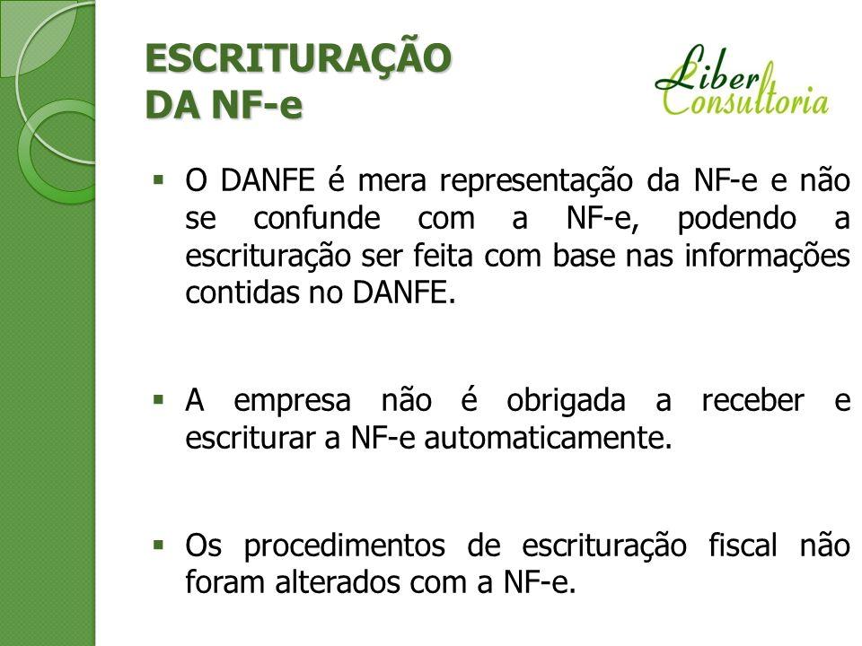 ESCRITURAÇÃO DA NF-e O DANFE é mera representação da NF-e e não se confunde com a NF-e, podendo a escrituração ser feita com base nas informações cont
