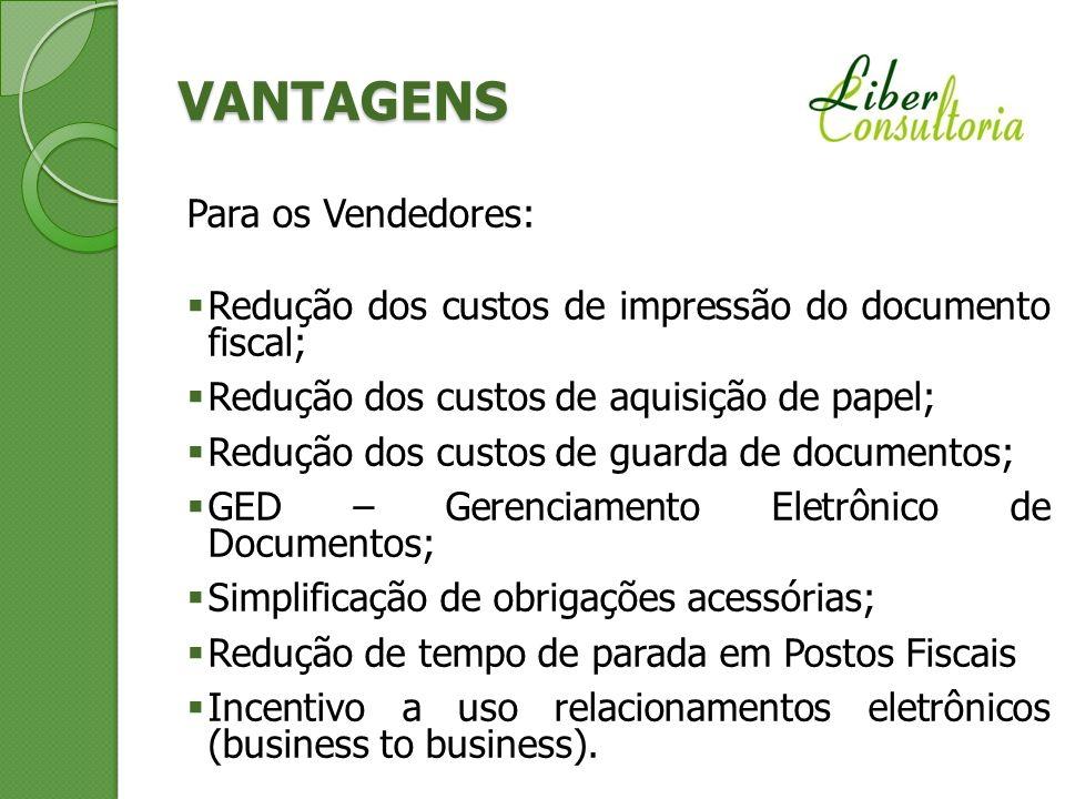 VANTAGENS Para os Vendedores: Redução dos custos de impressão do documento fiscal; Redução dos custos de aquisição de papel; Redução dos custos de gua