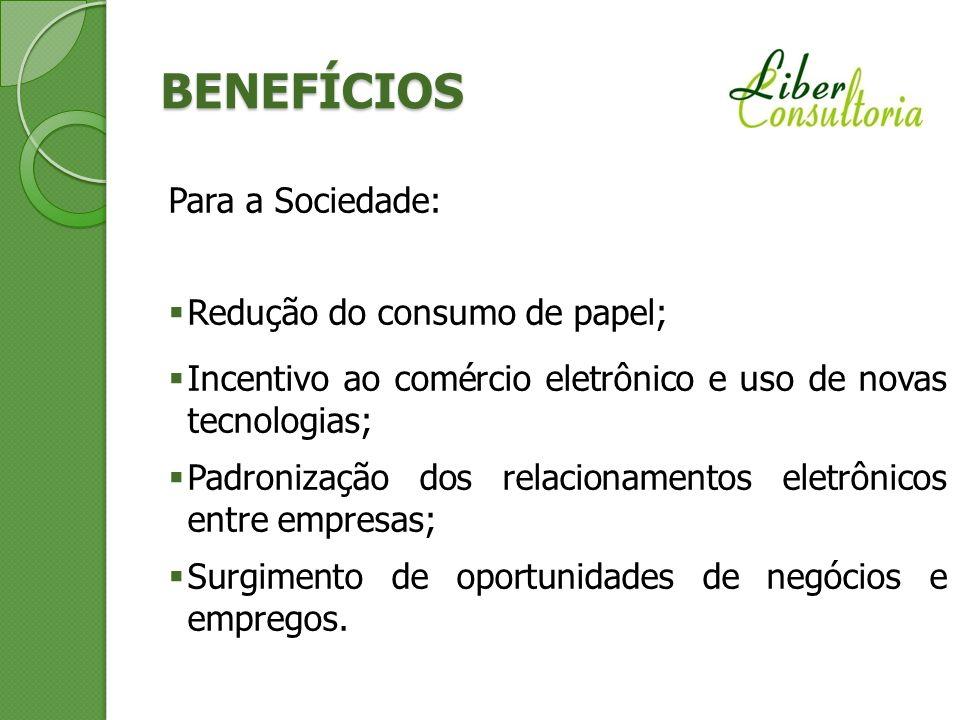 BENEFÍCIOS Para a Sociedade: Redução do consumo de papel; Incentivo ao comércio eletrônico e uso de novas tecnologias; Padronização dos relacionamento