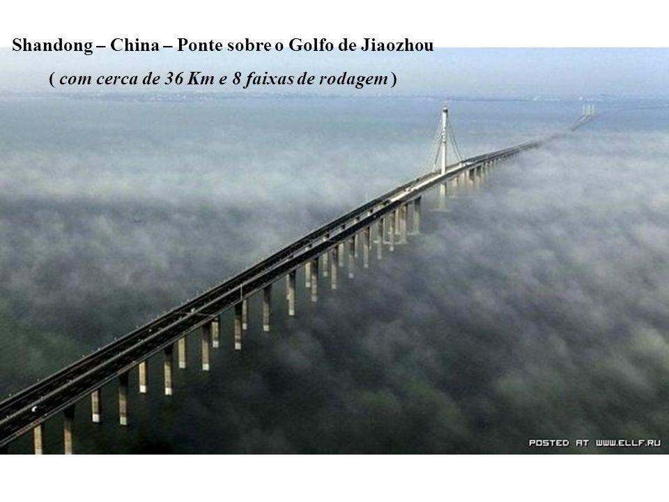 Shandong – China – Ponte sobre o Golfo de Jiaozhou ( com cerca de 36 Km e 8 faixas de rodagem )