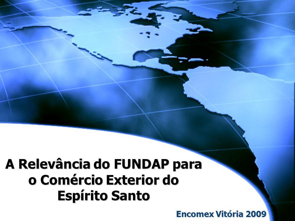 A Relevância do FUNDAP para o Comércio Exterior do Espírito Santo Encomex Vitória 2009