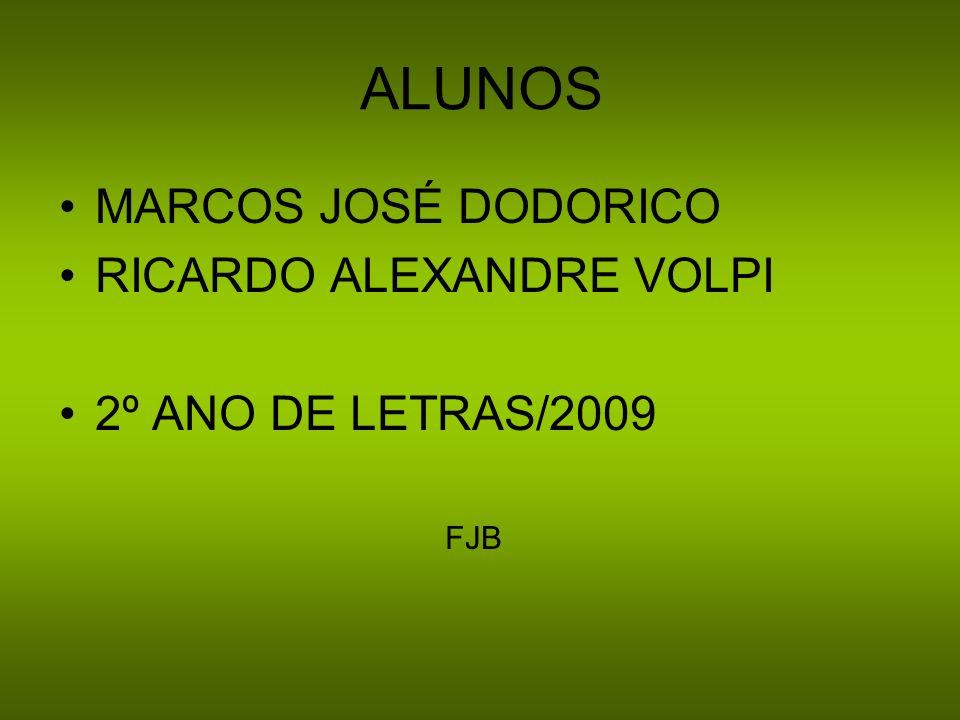 ALUNOS MARCOS JOSÉ DODORICO RICARDO ALEXANDRE VOLPI 2º ANO DE LETRAS/2009 FJB