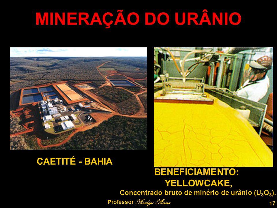 17 Professor Rodrigo Penna MINERAÇÃO DO URÂNIO CAETITÉ - BAHIA BENEFICIAMENTO: YELLOWCAKE, Concentrado bruto de minério de urânio (U 3 O 8 ).