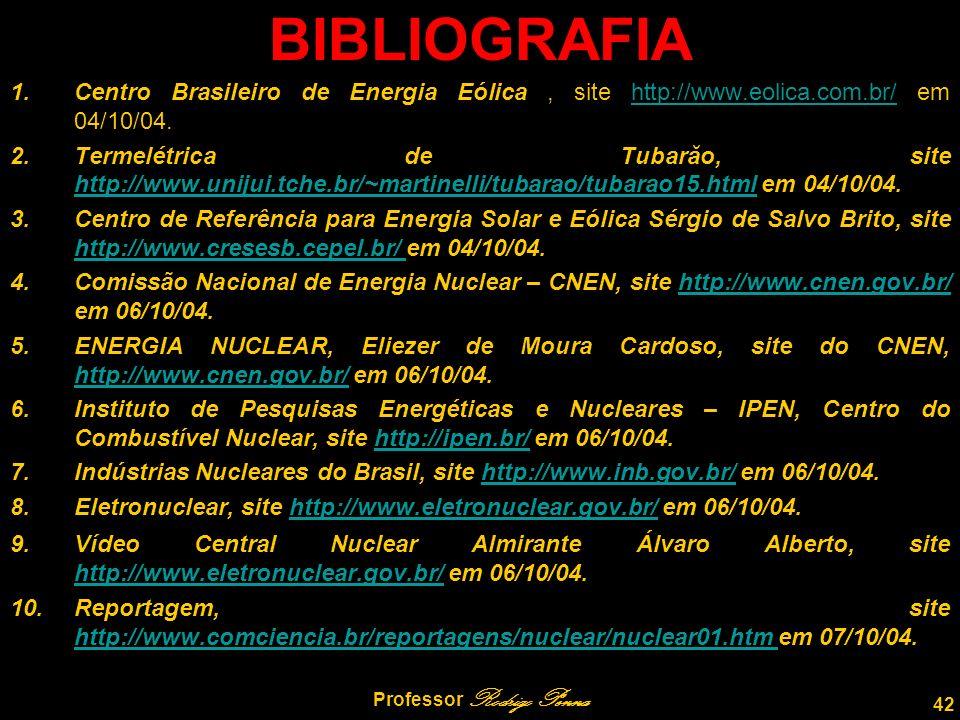 42 Professor Rodrigo Penna BIBLIOGRAFIA 1.Centro Brasileiro de Energia Eólica, site http://www.eolica.com.br/ em 04/10/04.http://www.eolica.com.br/ 2.Termelétrica de Tubarăo, site http://www.unijui.tche.br/~martinelli/tubarao/tubarao15.html em 04/10/04.