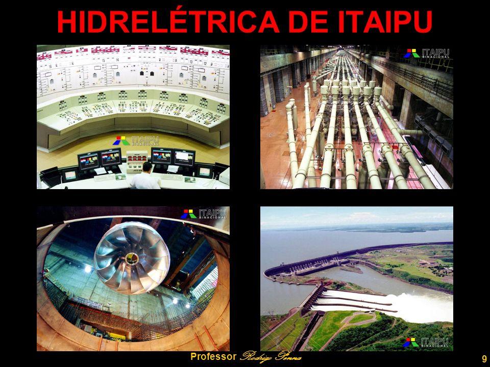 9 Professor Rodrigo Penna HIDRELÉTRICA DE ITAIPU