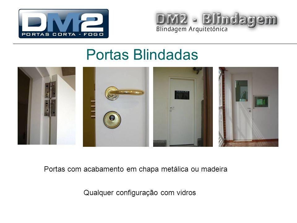 Portas Blindadas Portas com acabamento em chapa metálica ou madeira Qualquer configuração com vidros