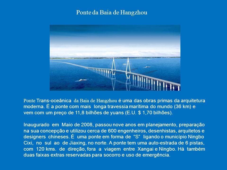 Ponte da Baia de Hangzhou Ponte Trans-oceânica da Baia de Hangzhou é uma das obras primas da arquitetura moderna. É a ponte com mais longa travessia m