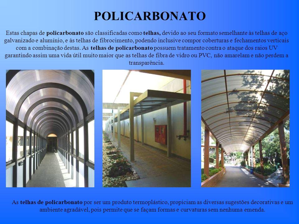 POLICARBONATO Estas chapas de policarbonato são classificadas como telhas, devido ao seu formato semelhante às telhas de aço galvanizado e alumínio, e