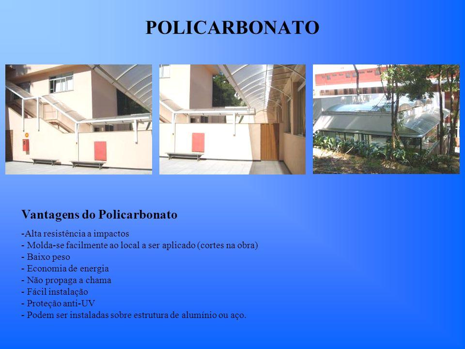 POLICARBONATO Vantagens do Policarbonato -Alta resistência a impactos - Molda-se facilmente ao local a ser aplicado (cortes na obra) - Baixo peso - Ec