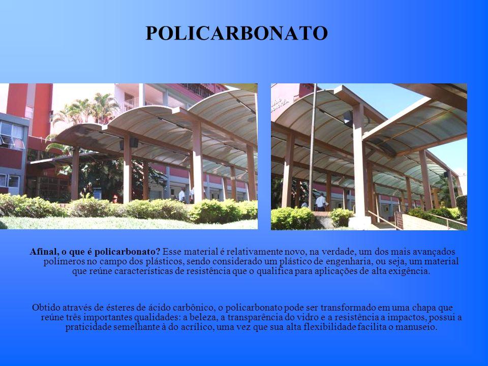 POLICARBONATO Afinal, o que é policarbonato? Esse material é relativamente novo, na verdade, um dos mais avançados polímeros no campo dos plásticos, s