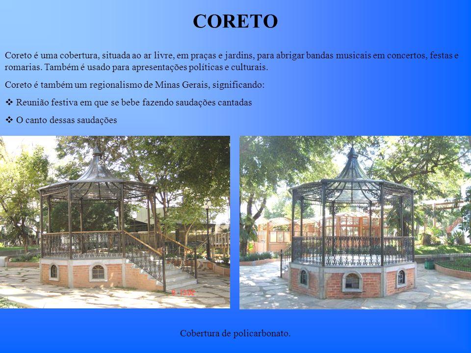 CORETO Cobertura de policarbonato. Coreto é uma cobertura, situada ao ar livre, em praças e jardins, para abrigar bandas musicais em concertos, festas