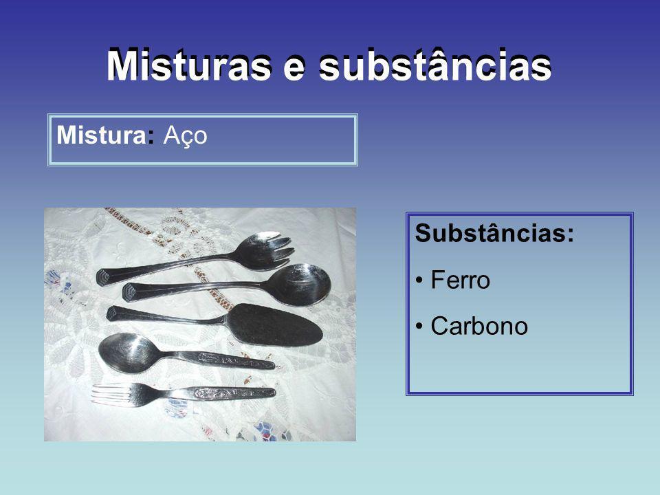 Mistura: Aço Substâncias: Ferro Carbono Misturas e substâncias
