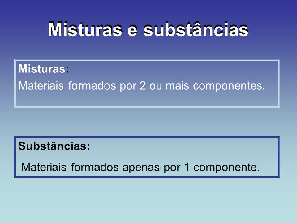 Misturas: Materiais formados por 2 ou mais componentes. Substâncias: Materiais formados apenas por 1 componente.