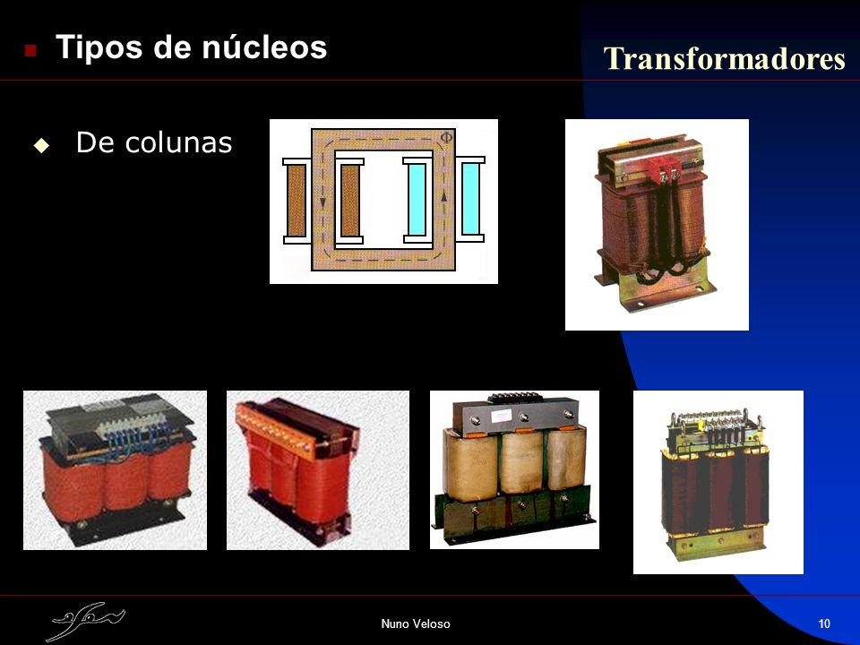 Nuno Veloso10 Transformadores Tipos de núcleos De colunas