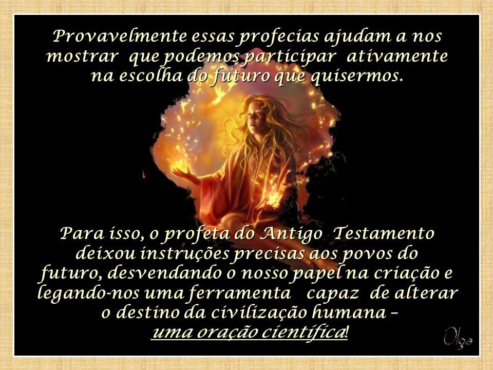 Mas não estamos destinados a cumprir essas profecias! – explica Braden. Temos o poder de redefinir antigas visões de devastação e catástrofes para a h