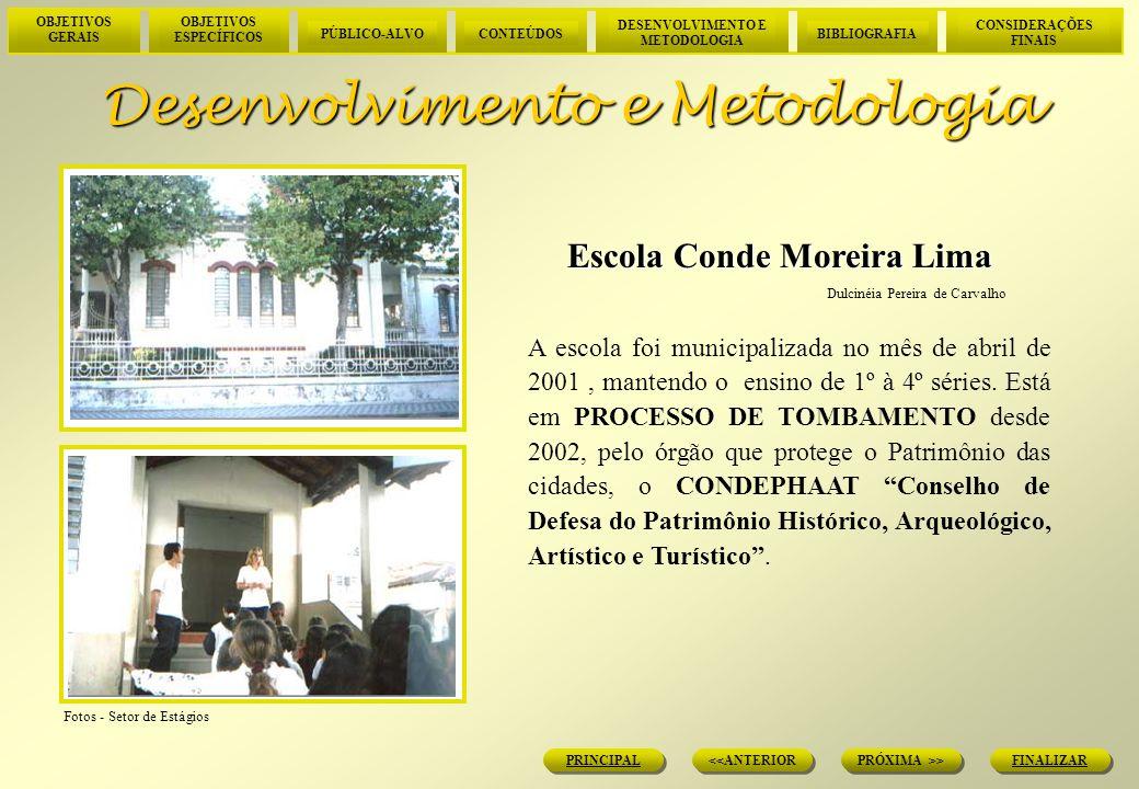 OBJETIVOS GERAIS OBJETIVOS ESPECÍFICOS PÚBLICO-ALVOCONTEÚDOS DESENVOLVIMENTO E METODOLOGIA BIBLIOGRAFIA CONSIDERAÇÕES FINAIS FINALIZAR PRÓXIMA >> <<ANTERIOR PRINCIPAL Considerações Finais Considerações Finais Roteiro e Metodologia adequada O roteiro foi considerado adequado, pois enfocou o contexto histórico, relacionado às obras do Conde, em benefício da cidade.