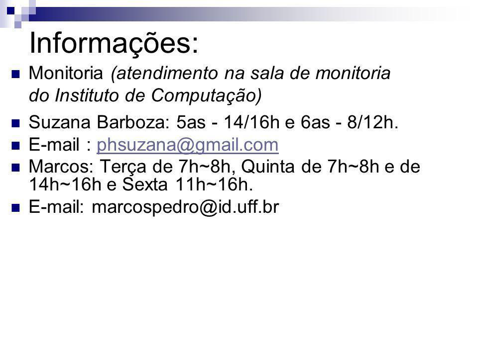 Informações: Monitoria (atendimento na sala de monitoria do Instituto de Computação) Suzana Barboza: 5as - 14/16h e 6as - 8/12h. E-mail : phsuzana@gma