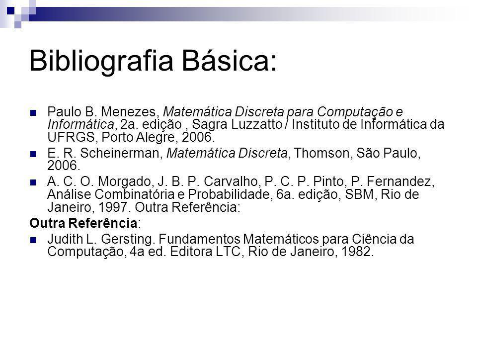 Bibliografia Básica: Paulo B. Menezes, Matemática Discreta para Computação e Informática, 2a. edição, Sagra Luzzatto / Instituto de Informática da UFR