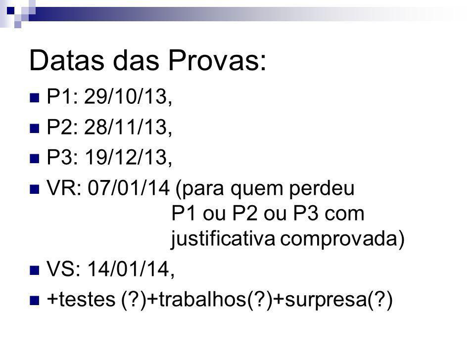 Datas das Provas: P1: 29/10/13, P2: 28/11/13, P3: 19/12/13, VR: 07/01/14 (para quem perdeu P1 ou P2 ou P3 com justificativa comprovada) VS: 14/01/14,