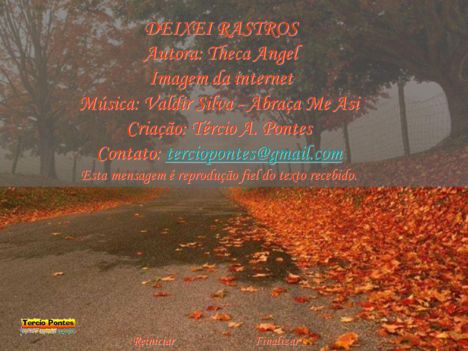 DEIXEI RASTROS Autora: Theca Angel Imagem da internet Música: Valdir Silva - Abraça Me Asi Criação: Tércio A.