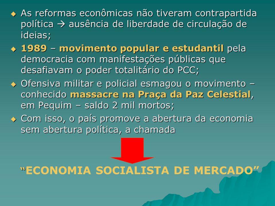 As reformas econômicas não tiveram contrapartida política ausência de liberdade de circulação de ideias; As reformas econômicas não tiveram contrapart