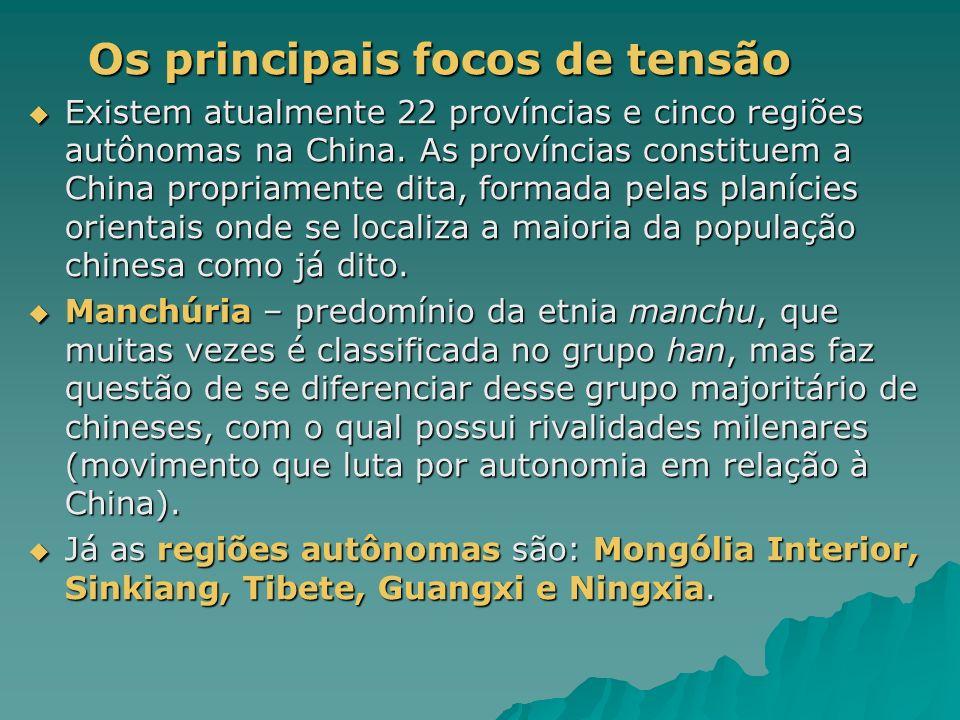 Os principais focos de tensão Os principais focos de tensão Existem atualmente 22 províncias e cinco regiões autônomas na China. As províncias constit