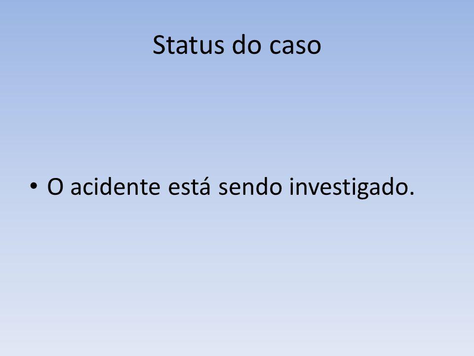 Status do caso O acidente está sendo investigado.