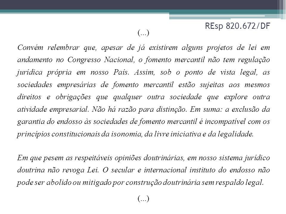 REsp 820.672/DF (...) Convém relembrar que, apesar de já existirem alguns projetos de lei em andamento no Congresso Nacional, o fomento mercantil não