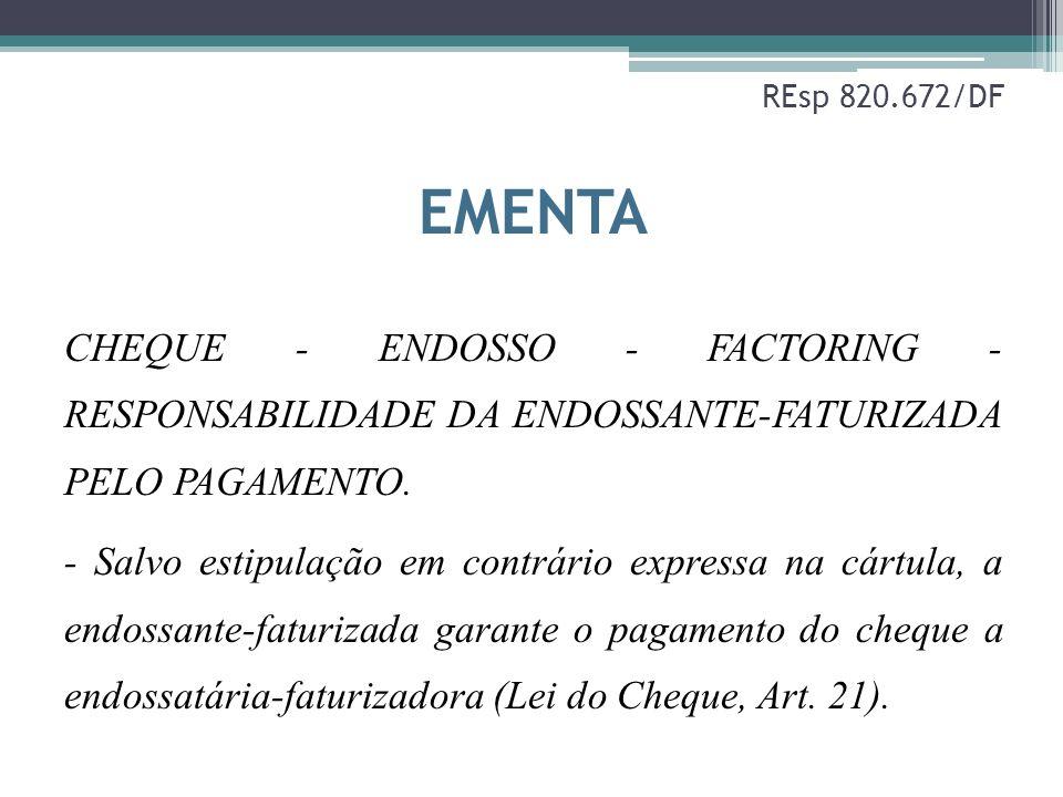 REsp 820.672/DF EMENTA CHEQUE - ENDOSSO - FACTORING - RESPONSABILIDADE DA ENDOSSANTE-FATURIZADA PELO PAGAMENTO. - Salvo estipulação em contrário expre