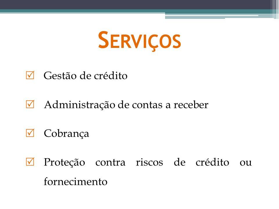 S ERVIÇOS Gestão de crédito Administração de contas a receber Cobrança Proteção contra riscos de crédito ou fornecimento